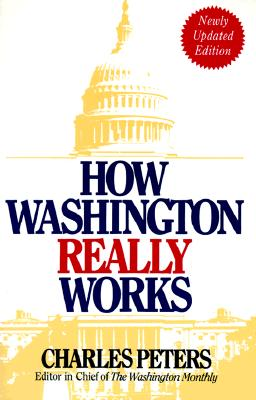 How Washington Really Works By Peters, Charles